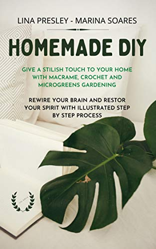 HOMEMADE DIY: Give a stilish touch to your home with Macrame, Crochet and Microgreens Gardening Rewire your brain with illustrated step by step process (English Edition)