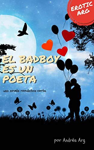 El badboy es un poeta: una novela romántica corta (EroticArg nº 9)
