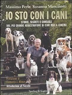 Io sto con i cani. Storie, segreti e consigli dal più grande addestratore di cani per il cinema
