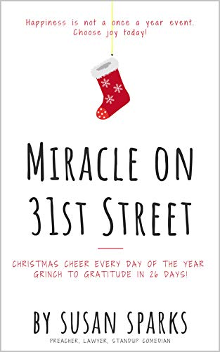 Miracle on 31st Street: Christmas Cheer Every Day of the Year--Grinch to Gratitude in 26 Days!