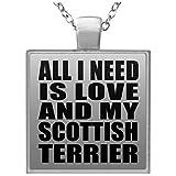 All I Need Is Love And My Scottish Terrier - Square Necklace Collar, Colgante, Bañado en Plata - Regalo para Cumpleaños, Aniversario, Día de Navidad o Día de Acción de Gracias