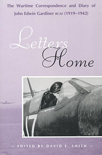 Letters Home: The Wartime Correspondence and Diary of John Edwin Gardiner, Rcaf (1919-1942) (Trade Books Based in Scholarship, Band 11)