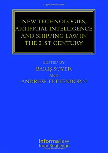 New Technologies, Artificial Intelligence and Shipping Law in the 21st Century (Maritime and Transport Law Library)