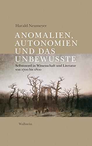Anomalien, Autonomien und das Unbewusste: Selbstmord in Wissenschaft und Literatur von 1700 bis 1800
