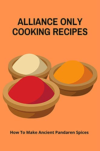 Alliance Only Cooking Recipes: How To Make Ancient Pandaren Spices: Azerothian Meal (English Edition)