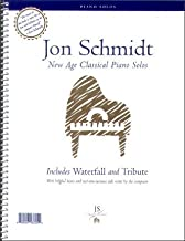 Jon Schmidt New Age Classical Piano Solos: Includes Waterfall and Tribute