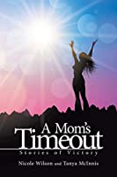 A Mom's Time Out: Stories of Victory