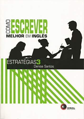Como escrever melhor em inglês - Estratégias 3: Volume 3