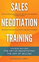 Sales Negotiation Training: This Book Includes: The Art of Negotiating - The Art of Selling