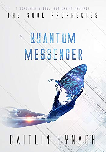 Quantum Messenger (The Soul Prophecies Book 4) by [Caitlin Lynagh]