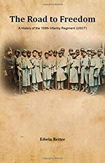 The Road to Freedom: A History of the 108th Infantry Regiment (USCT)