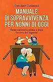 Manuale di sopravvivenza dei nonni di oggi - idea lettura