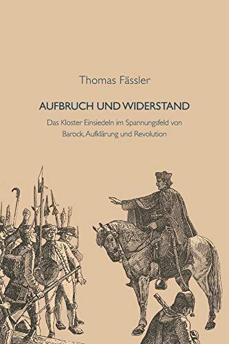 Aufbruch und Widerstand: Das Kloster Einsiedeln im Spannungsfeld von Barock, Aufklärung und Revolution