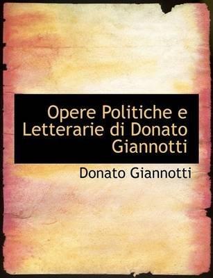 [Opere Politiche E Letterarie Di Donato Giannotti] (By: Donato Giannotti) [published: August, 2008]