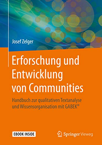 Erforschung und Entwicklung von Communities: Handbuch zur qualitativen Textanalyse und Wissensorganisation mit GABEK®