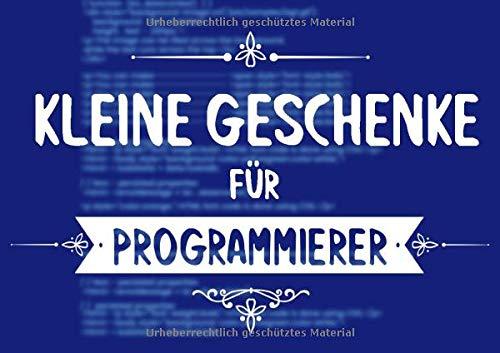 Kleine Geschenke für Programmierer: Buch (blanko) als Geschenk für Coder, Entwickler, Hacker, mit 20 Vorlagen zum selbst gestalten (Geschenkidee)