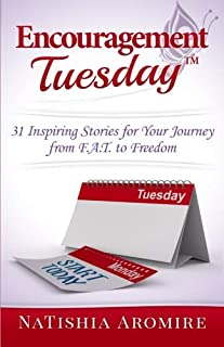Encouragement Tuesday: 31 Inspiring Stories for your Journey from F.A.T. to Freedom