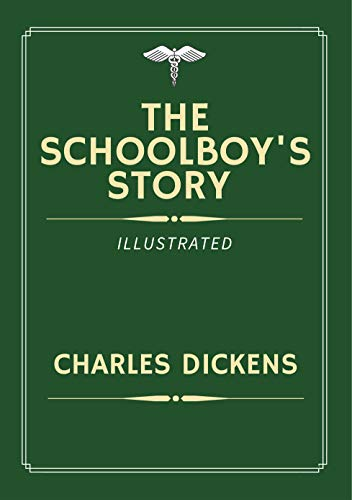 The Schoolboy's Story Illustrated: By Charles Dickens, Best of Charles Dickens Book Series (English Edition)