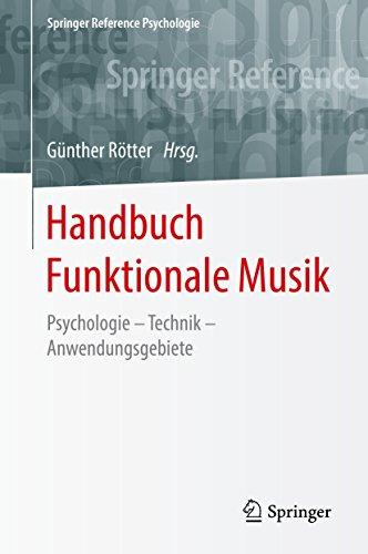 Handbuch Funktionale Musik: Psychologie – Technik – Anwendungsgebiete (Springer Reference Psychologie)