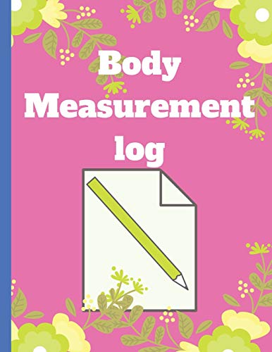 Body Measurement Log: log book to track your weight loss progress, tracker worksheet for monitoring body weight, body size and body shape for diet or workout