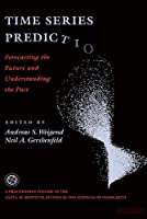 Time Series Prediction: Forecasting The Future And Understanding The Past (Santa Fe Institute Series)