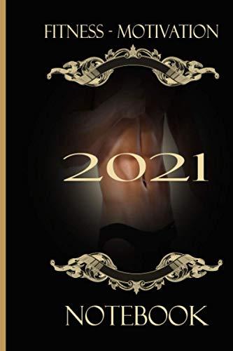 FITNESS - MOTIVATION 2021 NOTEBOOK: NOTIZBUCH LINIERT