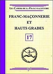 Franc-Maçonnerie et Hauts Grades - Livret 17 de . Collectif