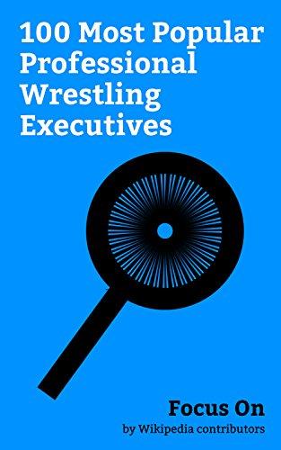Focus On: 100 Most Popular Professional Wrestling Executives: Kurt Angle, Stone Cold...