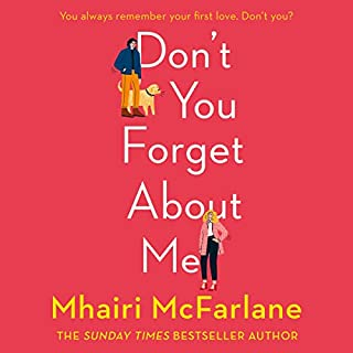Don't You Forget About Me                   By:                                                                                                                                 Mhairi McFarlane                               Narrated by:                                                                                                                                 Madeline Gould                      Length: 10 hrs and 16 mins     133 ratings     Overall 4.6