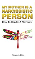 My Mother Is a Narcissistic Person: How to Handle a Narcissist Kindle Edition
