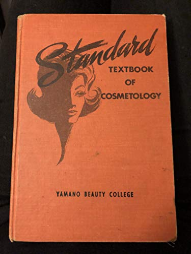 Standard Textbook of Cosmetology: a Practical Course on the Scientific Fund Amentals of Beauty Culture for Students and Practici