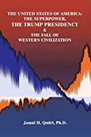 The United States of America: The Superpower, the Trump Presidency & the Fall of Western Civilization