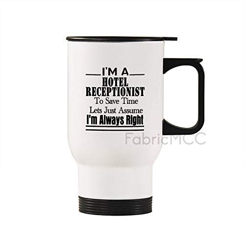 Taza de viaje de acero inoxidable, taza de café de 14 onzas con texto en inglés 'I'm A Hotel Receptionist to Save Time Lets Just Assume I'm Always Right' (440 ml)