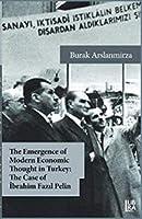 The Emergence of Modern Economic Thought in Turkey: The Case of Ibrahim Fazil Pekin