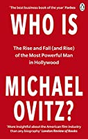 Who Is Michael Ovitz?: The Rise and Fall (and Rise) of the Most Powerful Man in Hollywood