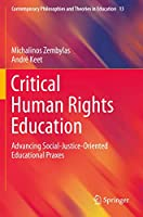 Critical Human Rights Education: Advancing Social-Justice-Oriented Educational Praxes (Contemporary Philosophies and Theories in Education, 13)