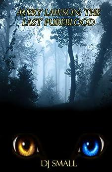 Avery Lawson: The Last Pureblood (Last Pureblood Series Book 1) by [DJ Small]