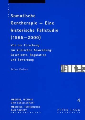 Somatische Gentherapie – Eine historische Fallstudie (1965-2000): Von der Forschung zur klinischen Anwendung: Geschichte, Regulation und Bewertung ... / Medicine, Technology and Society, Band 4)
