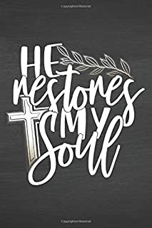 HE RESTORES MY SOUL: Journal Notebook Bible Verse Cover (Journals To Write In For Women Christian) (BibleQuotes)
