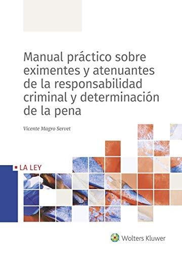 Manual Práctico Sobre Eximentes y Atenuantes De La Responsabilidad criminal y De
