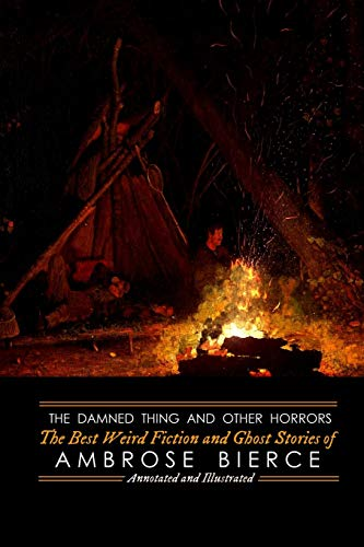 Compare Textbook Prices for The Damned Thing and Other Horrors: The Best Weird Fiction and Ghost Stories of Ambrose Bierce: Annotated and Illustrated Oldstyle Tales of Murder, Mystery, Horrors, and Hauntings  ISBN 9781794557499 by Bierce, Ambrose,Kellermeyer, M Grant