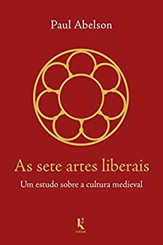 As sete artes liberais: Um estudo sobre a cultura medieval por [Paul Abelson]