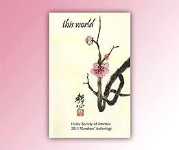 This World: Haiku Society of America 2013 Members' Anthology