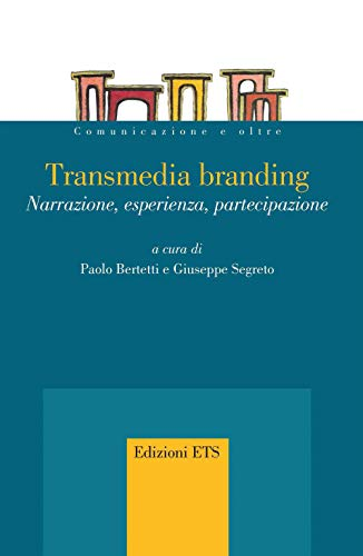 Transmedia branding. Narrazione, esperienza, partecipazione