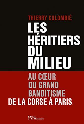 Les Héritiers du Milieu. Au coeur du grand banditisme, de la Corse à Paris PDF Books