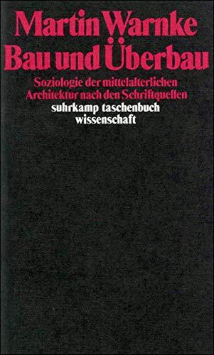 Bau und Überbau: Soziologie der mittelalterlichen Architektur nach den Schriftquellen