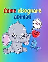 Come disegnare animali: Incredibile libro di attività per bambini dai 7 ai 12 anni Impara a disegnare animali carini Un esercizio di disegno passo dopo passo per piccole mani Il libro di disegno per bambini