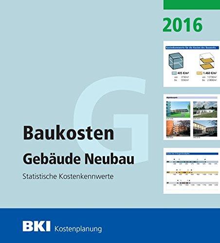 BKI Baukosten Neubau 2016 Teil 1: Statistische Kostenkennwerte Gebäude