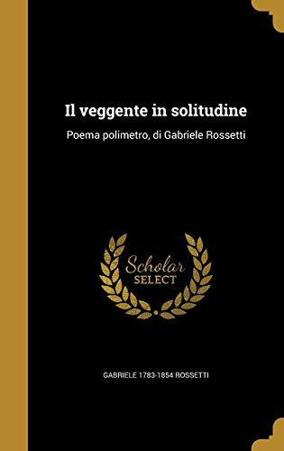 Il veggente in solitudine: Poema polimetro, di Gabriele Rossetti