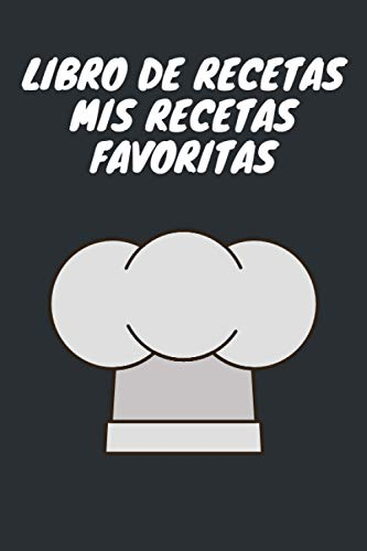 Libro De Recetas Mis Recetas Favoritas: Libro De Recetas - Libro de recetas mis platos cuadernos receta